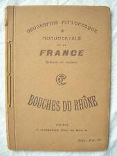 BROCHURE : GEOGRAPHIE PITTORESQUE & MONUMENTALE BOUCHES DU RHONE FLAMMARION 1900