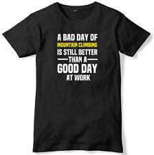 Mal día del alpinismo es aún mejor un buen día en el trabajo para hombres Camiseta