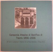 CONSORZIO ATESINO DI BONIFICA DI TRENTO 1896-2006 110 ANNI DI PRESENZA TRENTINO