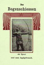 Das Bogenschiessen Sport Jagdgebrauch Bogensport Mylius Pfeil Bogen Reprint 1910