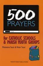 500 Prayers for Catholic Schools and Parish Youth Groups by Tassi Filomena...
