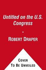 Do Not Ask What Good We Do: Inside the U.S. House of Representatives, Draper, Ro