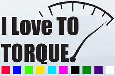 I Love TO TORQUE Funny Car vinyl Sticker Unit Drift Race Talk Man Cave Fun Turbo