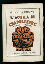 APPELIUS MARIO L'AQUILA DI CHAPULTEPEC VIAGGIO AL MESSICO ALPES 1929
