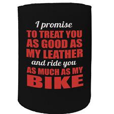 Stubby Holder - I Promise I Treat You Motorbike Leather - Funny Novelty Birthday