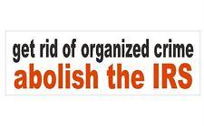 Abolish The IRS Government Crime Bumper Sticker or Helmet Sticker USA MADE D261