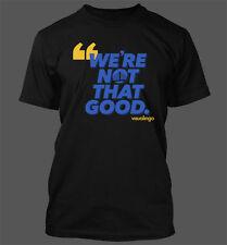 We're Not That Good Men's T-Shirt - Golden State Warriors Dubs Splash Brothers