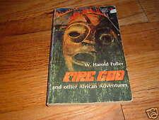 FIRE GOD & other African Adventures W. HAROLD FULLER Africa Book Paperback 1972