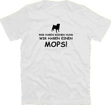 Wir haben keinen Hund - Wir haben einen Mops T-Shirt S-XXXL