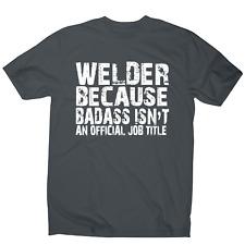 Welder because badass funny welding t-shirt men's