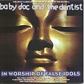 Baby Doc & The Dentist- In Worship Of False Idols -MINT