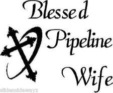 Blessed Pipeline Wife with Cross vinyl decal/sticker oilfield welder operator