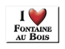 MAGNETS FRANCE AQUITAINE CALAMITA SOUVENIR AIMANT I LOVE FONTAINE AU BOIS (59)--