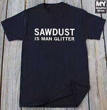Sawdust Is Man Glitter Shirt Woodworking Gifts Wood Worker Shirt Carpenter Shirt