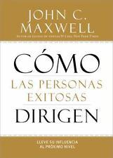 Cmo las Personas Exitosas Dirigen: Lleve su Influencia al Prximo Nivel (Spanish