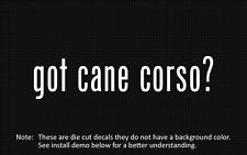 (2x) got cane corso? Sticker Die Cut Decal vinyl