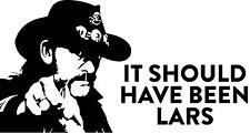 Lemmy Kilmister should have been Lars metallica vinyl decal sticker Motorhead
