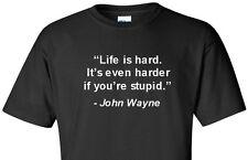 JOHN WAYNE T-SHIRT Life is Hard...even Harder Stupid Funny Famous Quote Shirt