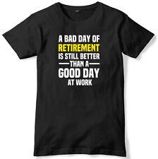 Mal día de jubilación es aún mejor que un buen día de trabajo para hombres Camiseta