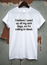 Creo que lo usé todos mis días enfermo, así que estoy llamando en broma muertos Gracioso Camiseta
