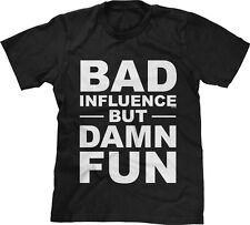Bad Influence But Damn Fun Funny Saying Statement Humor Joke Meme Mens Tee