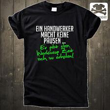 EIN HANDWERKER MACHT KEINE PAUSEN ... ARBEIT LUSTIGES SPRUCH FUN SHIRT S - XXXL