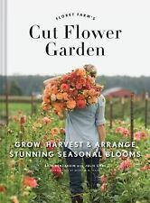 Floret Farm's Cut Flower Garden: Grow, Harvest, and Arrange Stunning Seasonal Bl