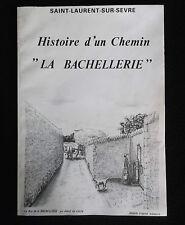 """Histoire d'un chemin """" La Bachellerie"""" Saint-Laurent-sur-Sèvre 1989 C. Roy"""
