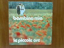 DISCO 45 GIRI VINILE LE PICCOLE ORE BAMBINA MIA CETRA 1977 VG++/VG