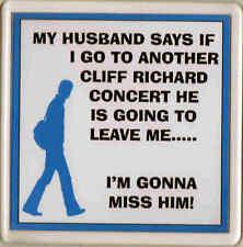 Cliff Richard Acrylic Drink Coaster Novelty Item My Husband says......Concert