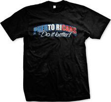Puerto Ricans Do It Better! Puerto Rican Pride Funny Humor  Mens T-shirt