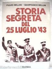 STORIA SEGRETA DEL 25 LUGLIO 1943 Fulvio Gianfranco Bellini Caduta di Mussolini