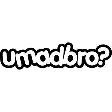 "U Mad Bro 4"" JDM Decal Sticker Vinyl car window illest fatlace hellaflush stance"