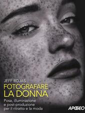 Fotografare la donna. Posa, illuminazione e post-produzione p... - Rojas Jeff