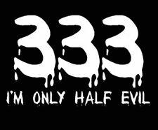 333 I'm Only Half Evil Funny T-shirt 5 Colors S-3XL