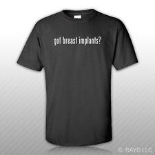 Got Breast Implants ? T-Shirt Tee Shirt Gildan Free Sticker S M L XL 2XL 3XL
